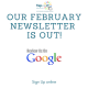 Our February Newsletter is out!